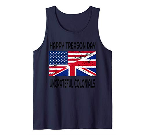 Happy Treason Day Ungrateful Colonials Funny  Tank Top -