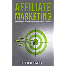 Affiliate Marketing: The Ultimate Guide to a Profitable Online Business
