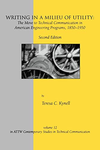 Writing in a Milieu of Utility: The Move to Technical Communication in American Engineering Programs, 1850-1950, Second