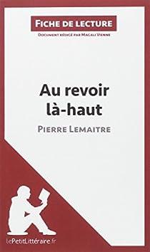 Fiche de lecture : Au revoir là-haut par lePetitLittéraire.fr