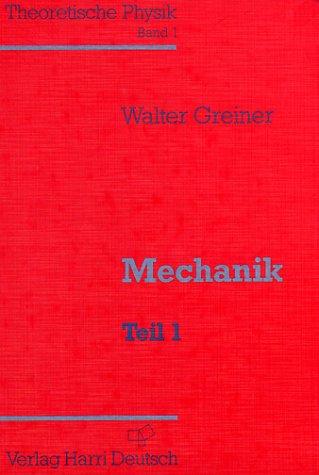 Theoretische Physik. Ein Lehr- und Übungstext für Anfangssemester (Band 1-4) und Fortgeschrittene (ab Band 5 und Ergänzungsbände): Theoretische Physik, 11 Bde. u. 4 Erg.-Bde., Bd.1, Mechanik
