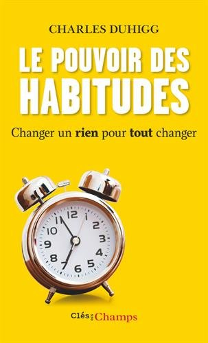Le pouvoir des habitudes : Changer un rien pour tout changer Broché – 24 février 2016 Charles Duhigg Johan-Frédérik Hel-Guedj Flammarion 2081342626