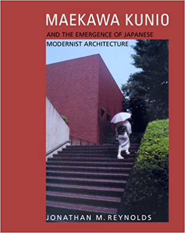 Read online Maekawa Kunio and the Emergence of Japanese Modernist Architecture (Ahmanson Murphy Fine Arts Imprint) PDF, azw (Kindle), ePub