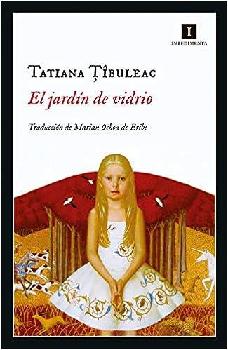 El jardín de vidrio de Tatiana Tibuleac