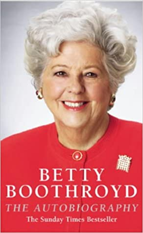 Betty Boothroyd Autobiography:...