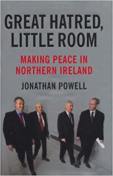 Great Hatred, Little Room: Making Peace in Northern Ireland by Jonathan Powell (2008-03-20)