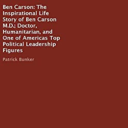 Ben Carson - The Inspirational Life Story of Ben Carson MD