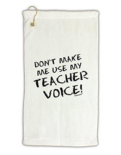 TooLoud Don't Make Me Use My Teacher Voice Micro Terry Gromet Golf Towel 16