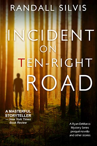 Incident on Ten-Right Road: A Ryan DeMarco Mystery Series prequel novella  - And other stories by [Silvis, Randall]