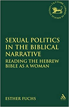Sexual Politics in the Biblical Narrative: Reading the Hebrew Bible as a Woman (JSOT Supplement (Pdf))