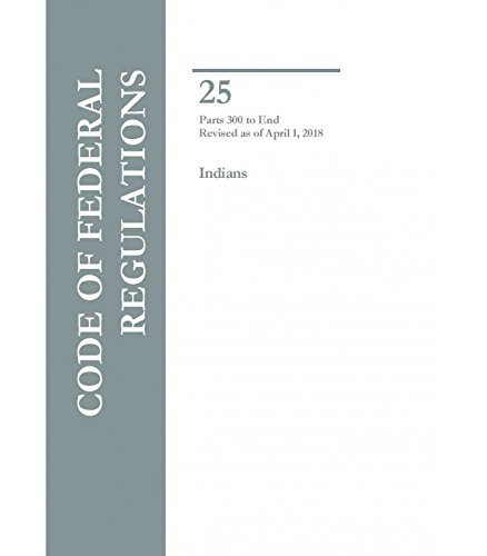 Code of Federal Regulations Title 25 Parts 300-End Indians PDF