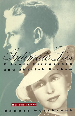 Intimate Lies: F. Scott Fitzgerald and Sheilah Graham Her Son's Story