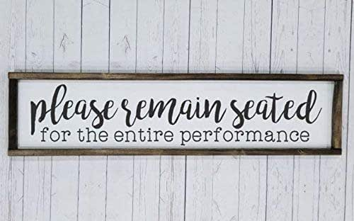Amazon Com Please Remain Seated For The Entire Performance Dual Farmhouse Sign Rustic Decor Fixer Upper Bathroom Humor Decor Art Kid Or Master Bathroom Funny Bathroom Sign Handmade