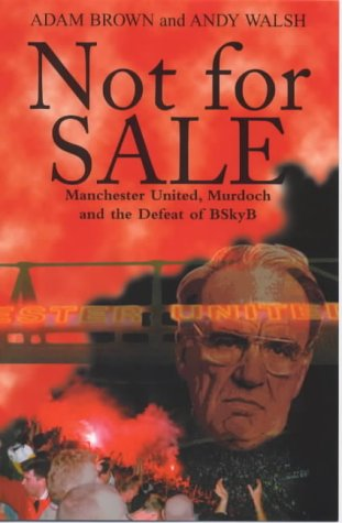 Not for Sale!: Manchester United, Murdoch and the Defeat of BSkyB