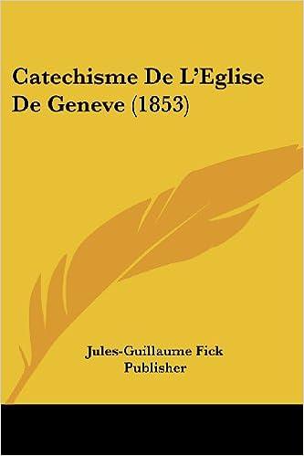 amazon catechisme de l eglise de geneve 1853 fick publisher