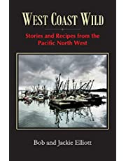 West Coast Wild: Stories and Recipes from the Pacific North West