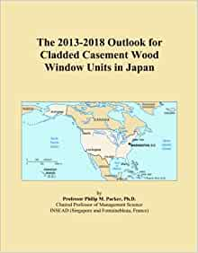 The 2013-2018 Outlook for Cladded Casement Wood Window Units in Japan