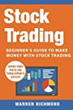 Stock Trading: Beginner's Guide to Make Money with Stock Trading (Day Trading, Stock Trading, Options Trading, Stock Market, Trading and Investing, Trading) (Volume 1)