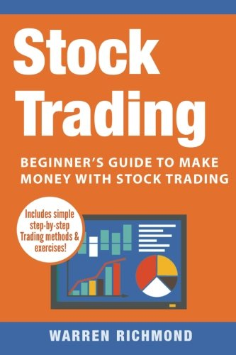 Stock Trading: Beginner's Guide to Make Money with Stock Trading (Day Trading, Stock Trading, Options Trading, Stock Market, Trading and Investing, Trading) (Volume 1) by CreateSpace Independent Publishing Platform