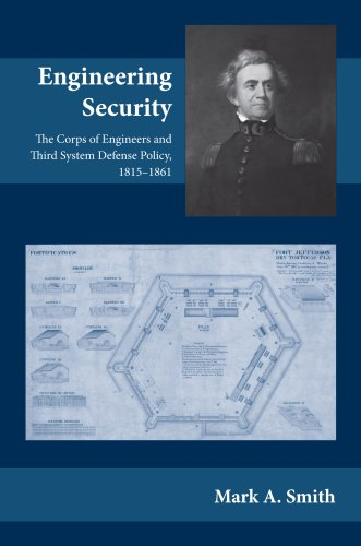 Engineering Security: The Corps of Engineers and Third System Defense Policy, - Alabama Shop Spy