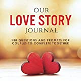 Our Love Story Journal: 138 Questions and Prompts for Couples to Complete Together
