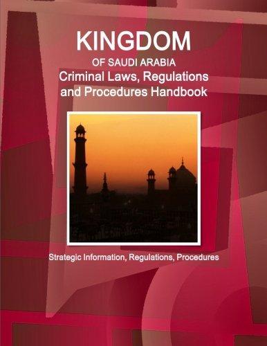 Saudi Arabia Criminal Laws, Regulations and Procedures Handbook - Strategic Information, Regulations, Procedures (World Business and Investment Library)