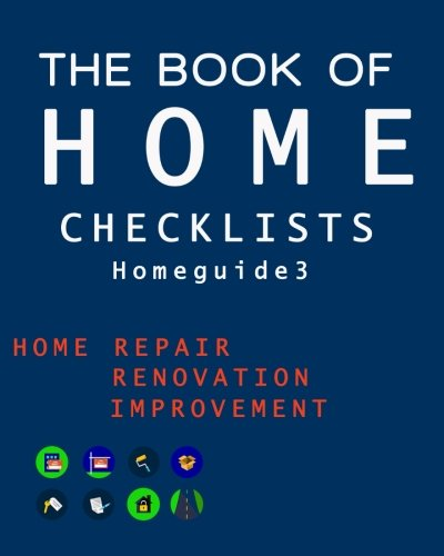 The Book of HOME CHECKLISTS: The complete Checklists guide to Home (Homeguide3) (Volume 3) ebook
