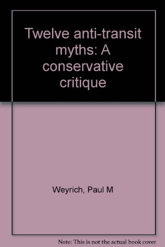 Book cover from Twelve anti-transit myths: A conservative critique by Paul M Weyrich