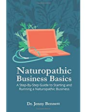 Naturopathic Business Basics: A Step-By-Step Guide to Starting and Running a Naturopathic Business