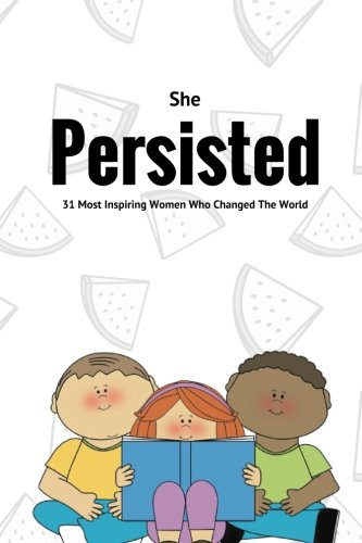 She Persisted : 31 Most Inspiring Women Who Changed The World