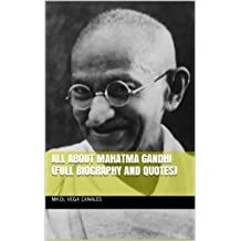 All About Mahatma Gandhi (Full Biography and Quotes)