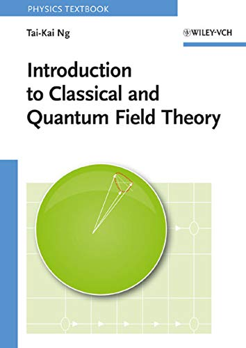 Introduction to Classical and Quantum Field Theory (A Modern Introduction To Quantum Field Theory)