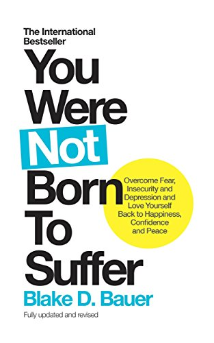 You Were Not Born to Suffer: Overcome Fear, Insecurity and Depression and Love Yourself Back to Happiness, Confidence and Peace by WATKINS