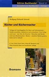 Bücher und Büchermacher: Verlage als Umschlagplätze für Ideen und Informationen - Inhalte auswählen, gestalten, finanzieren und verbreiten - ... - Bücher als technische und sinnliche Medien
