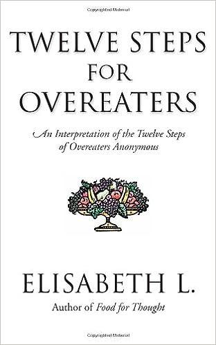 Twelve Steps For Overeaters: An Interpretation of The Twelve Steps of Overeaters Anonymous