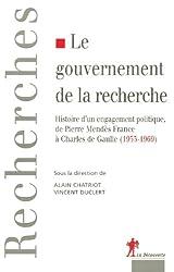 Le gouvernement de la recherche : Histoire d'un engagement politique, de Pierre Mendès France au général de Gaulle (1953-1969)