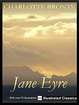 ¤ ¤ ¤ ILLUSTRATED ¤ ¤ ¤ Jane Eyre, by Charlotte Bronte - NEW Illustrated Classics 2011 Edition (FULLY OPTIMIZED FOR KINDLE) by [Bronte, Charlotte]