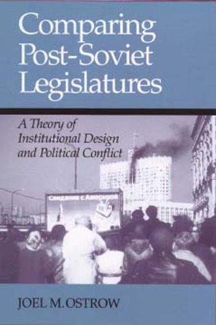 Read Online COMPARING POST SOVIET LEGISLATURES: A THEORY OF INSTITUTIONAL DESIGN AND POL (PARLIAMENTS & LEGISLATURES) pdf