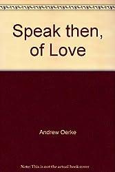 Speak then, of Love: Zen in the Art of Loving (Celestial Arts book library)