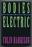 Bodies Electric, Colin Harrison, 0517584913