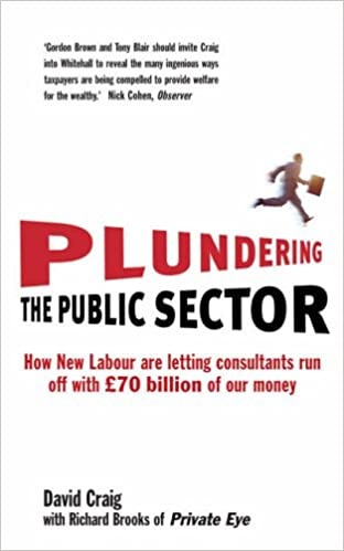 c2a4c6321c93 Plundering the Public Sector  How New Labour are Letting Consultants run off  with 70 billion of our Money Paperback – 10 Apr 2006