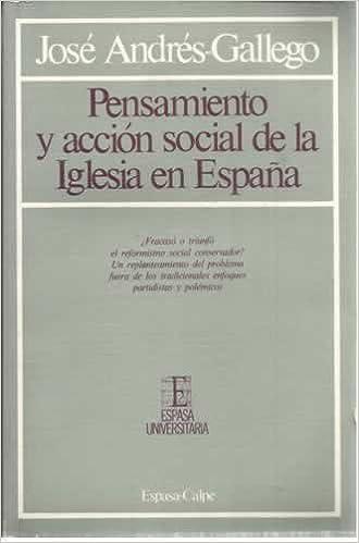 Pensamiento y la accion social de la iglesia en España. 1840-1914 Espasa universitaria. Historia: Amazon.es: Andrés Gallego, José: Libros
