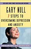 7 Steps to Overcoming Anxiety and Depression, Gary Null, 0743458818