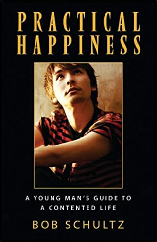 Practical Happiness: A Young Man's Guide to a Contented Life by Bob Schultz