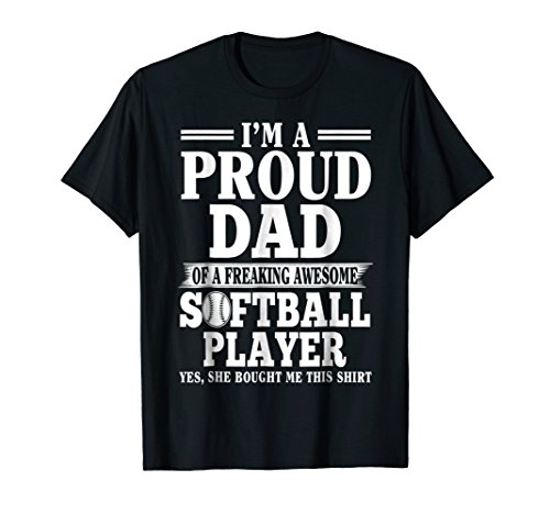 (I'm The Proud Dad Of A Freaking Awesome Softball Player)