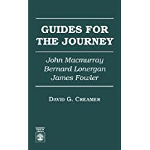 Guides for the Journey: John MacMurray, Bernard Lonergan, and James Fowler