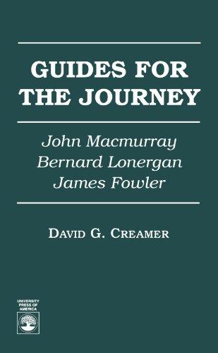 (Guides for the Journey: John MacMurray, Bernard Lonergan, and James Fowler)