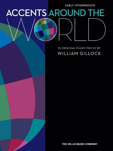 Accents Around The World - 10 Great Piano Solos By William Gillock (Early Intermediate)