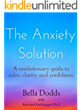 The Anxiety Solution: A Revolutionary Guide to Calm, Clarity and Confidence