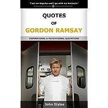 Quotes of Gordon Ramsay: INSPIRATIONAL & MOTIVATIONAL QUOTATIONS
